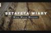 SZTAFETA WIARY – Widzę, Wierzę, Wyruszam (2017)